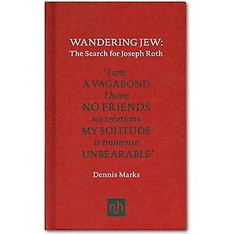 Wandering Jew - The Search for Joseph Roth by Dennis Marks - 978190790