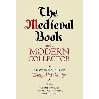 The Medieval Book and a Modern Collector - Essays in Honour of Toshiyu