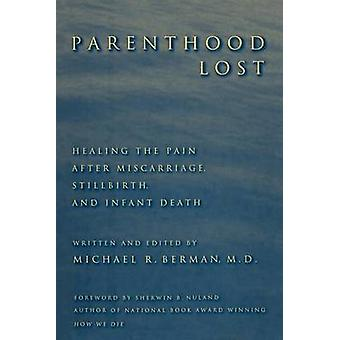 Parenthood Lost Healing the Pain After Miscarriage Stillbirth and Infant Death by Berman & Michael R.