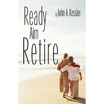 Ready Aim Retire by Kessler & John A.