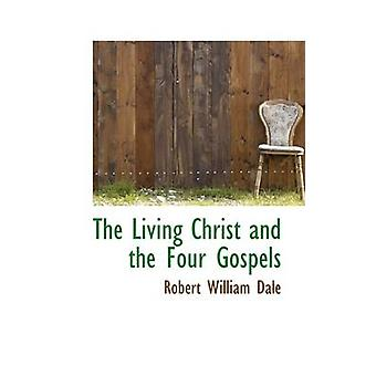 The Living Christ and the Four Gospels by Dale & Robert William