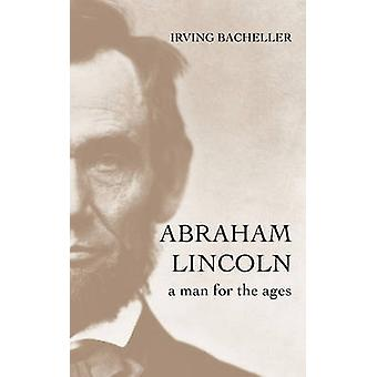Abraham Lincoln A Man for the Ages by Bacheller & Irving