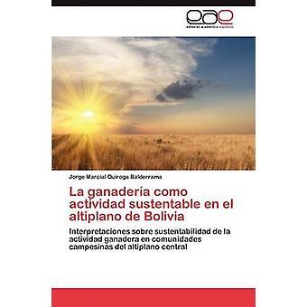 La Ganaderia Como Actividad Sustentable En El Altiplano de Bolivia by Quiroga Balderrama Jorge Marcial
