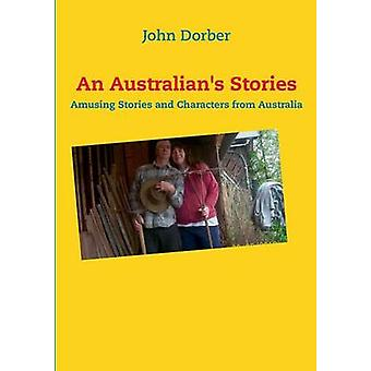 An Australians StoriesAmusing Stories and Characters from Australia by Dorber & John
