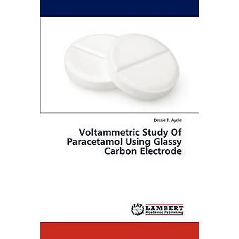 Voltammetric Study Of Paracetamol Using Glassy  Carbon Electrode by Ayele Dessie T.