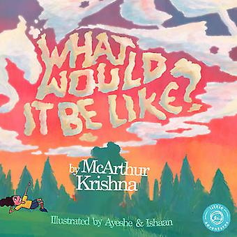 What Would It Be Like? by McArthur Krishna - 9780692587218 Book