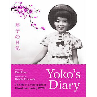 Yoko's Diary - The Life of a Young Girl in Hiroshima During WWII by Pa
