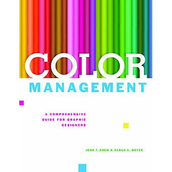 Color Management - A Comprehensive Guide for Graphic Designers by John