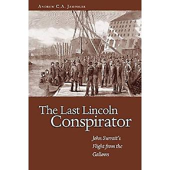 The Last Lincoln Conspirator - John's Surratt's Flight from the Gallow