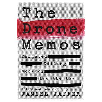 The Drone Memos - Targeted Killing - Secrecy - and the Law by Jameel J