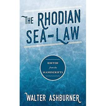 The Rhodian SeaLaw Edited from the Manuscripts by Ashburner & Walter
