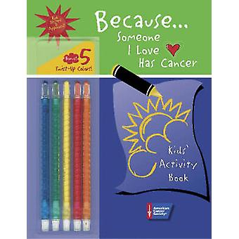 Because Someone I Love Has Cancer - Kids' Activity Book by Terri Ades