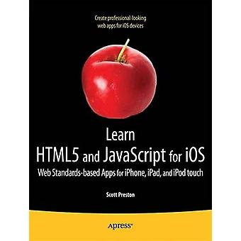 Learn Html5 and JavaScript for IOS Web StandardsBased Apps for iPhone iPad and iPod Touch by Preston & Scott