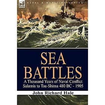 Sea Battles a Thousand Years of Naval ConflictSalamis to TsuShima 480 BC  1905 by Hale & John Richard