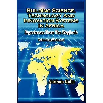 Building Science Technology and Innovation Systems in AfricaExperiences from the Maghreb by Djeflat & Abdelkader