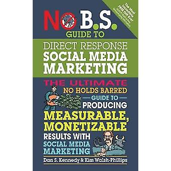 No B.S. Guide to Direct Response Social Media Marketing by Dan S Kennedy