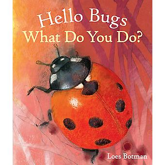 Hello Bugs What Do You Do by Loes Botman