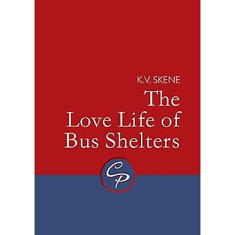 The Love Life of Bus Shelters by Skene & K V