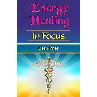 Energy Healing in Focus by Hynes & Des