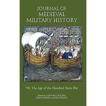 Journal of Medieval Military History Volume VII The Age of the Hundred Years War by Rogers & Clifford J.