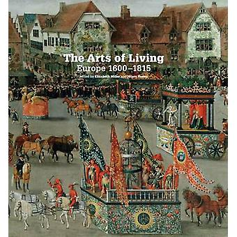 The Arts of Living - Europe 1600-1815 by Elizabeth Miller - Hilary You