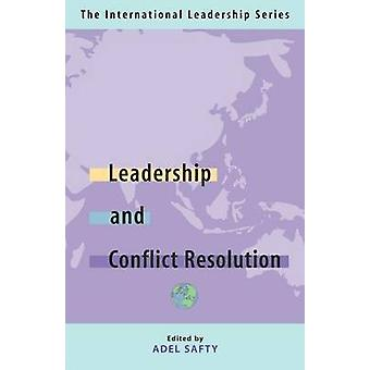 Leadership and Conflict Resolution The International Leadership Series Book Three by Safty & Adel