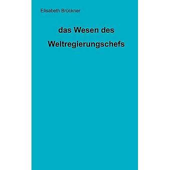 das Wesen des Weltregierungschefs by Brckner & Elisabeth