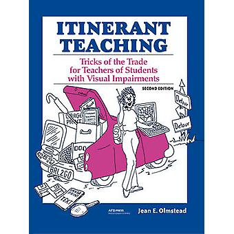 Itinerant Teaching Tricks of the Trade for Teachers of Students with Visual Impairments Second Edition by Olmstead & Jean E.