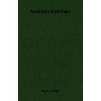 American Historians by Wish & Harvey