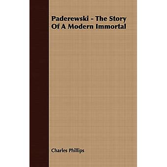 Paderewski  The Story Of A Modern Immortal by Phillips & Charles