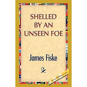 Shelled by an Unseen Foe by Fiske & James