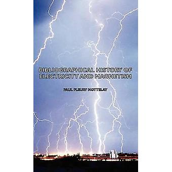 Bibliographical History of Electricity and Magnetism by Mottelay & Paul Fleury