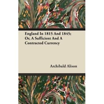 England in 1815 and 1845 Or a Sufficient and a Contracted Currency by Alison & Archibald
