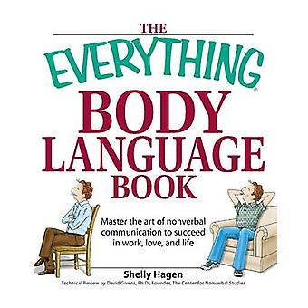 The Everything Body Language Book Master the Art of Nonverbal Communication to Succeed in Work Love and Life by Hagen & Shelly