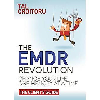 EMDR-vallankumous muuttaa elämäsi muisto kerrallaan Tal Croitorun asiakasopas