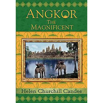 Angkor the Magnificent  Wonder City of Ancient Cambodia by Candee & Helen Churchill