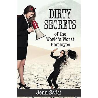 Dirty Secrets of the Worlds Worst Employee by Sadai & Jenn
