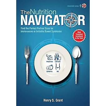 THE NUTRITION NAVIGATOR researchers edition UK Find the Perfect Portion Sizes for Fructose Lactose andor Sorbitol Intolerance or  Irritable Bowel Syndrome by Grant & Henry S.