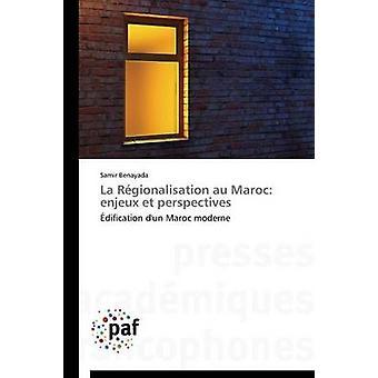 La rgionalisation au maroc enjeux et perspectives by BENAYADAS