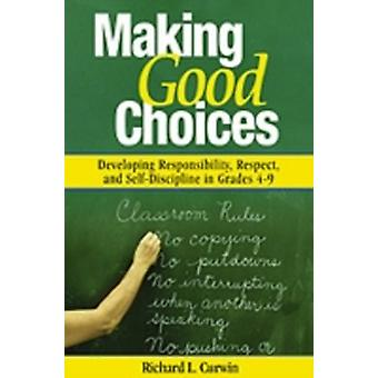 Making Good Choices Developing Responsibility Respect and SelfDiscipline in Grades 49 by Curwin & Richard L.