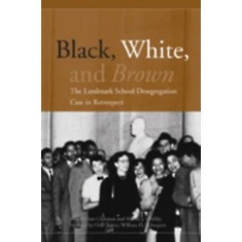 Black White and Brown The Landmark School Desegregation Case in Retrospect by Cushman & Clare