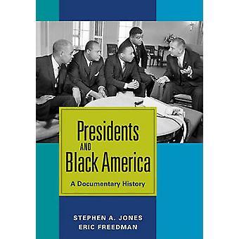 Presidents and Black America A Documentary History by Jones & Stephen A.