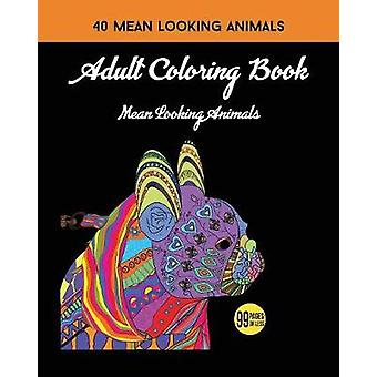 Adult Coloring Book Mean Looking Animals by Publishing & 99 Pages or Less