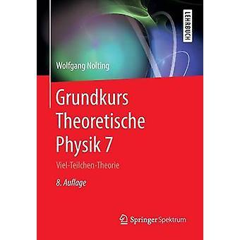 Grundkurs Theoretische Physik 7  VielTeilchenTheorie by Nolting & Wolfgang