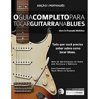 O Guia Completo para Tocar� Blues na Guitarra Livro Dois: Frases Melodicas
