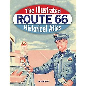 The Illustrated Route 66 Historical Atlas by Jim Hinckley - 978076036