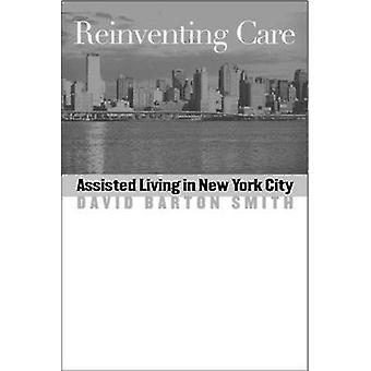 Reinventing Care - Assisted Living in New York City by David Barton Sm