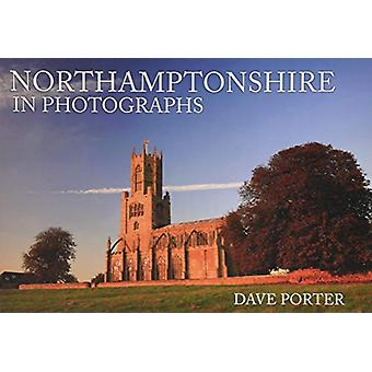 Northamptonshire in Photographs by Dave Porter - 9781445657356 Book