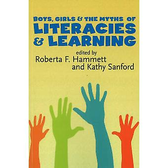 Boys - Girls - and the Myths of Literacies and Learning by Roberta F.