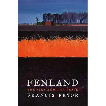 The Fens - Discovering England's Ancient Depths by Francis Pryor - 978